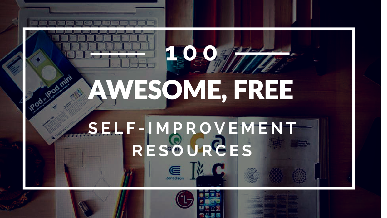 100+ Awesome Free Self-Improvement Resources